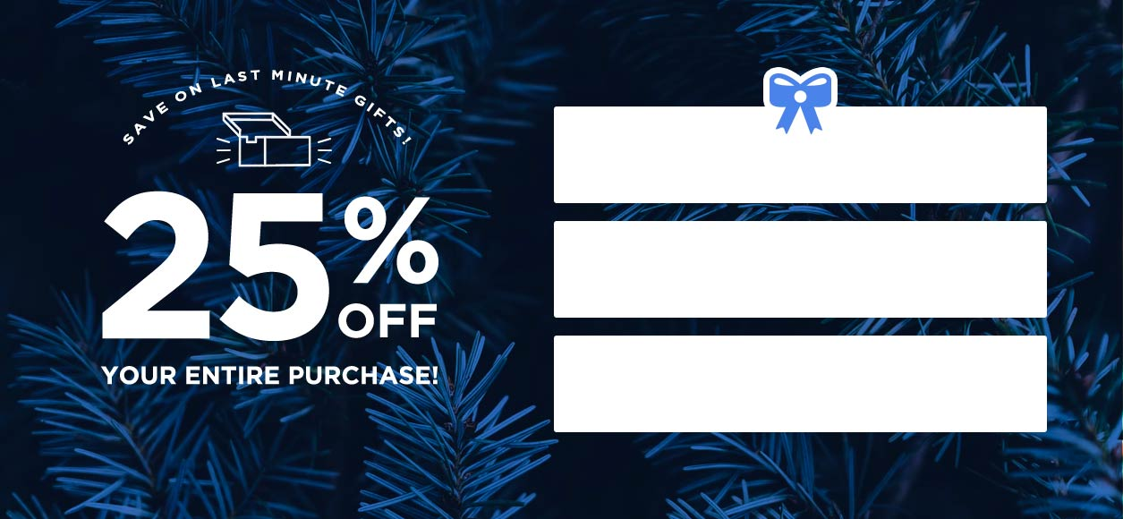 Save on Last Minute Gifts! 25% Off Your Entire Purchase!