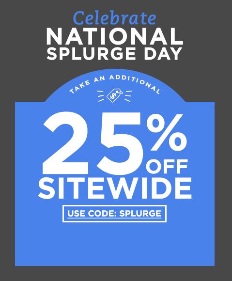 Take an additioanl 25% off sitewide! Use code: SPLURGE